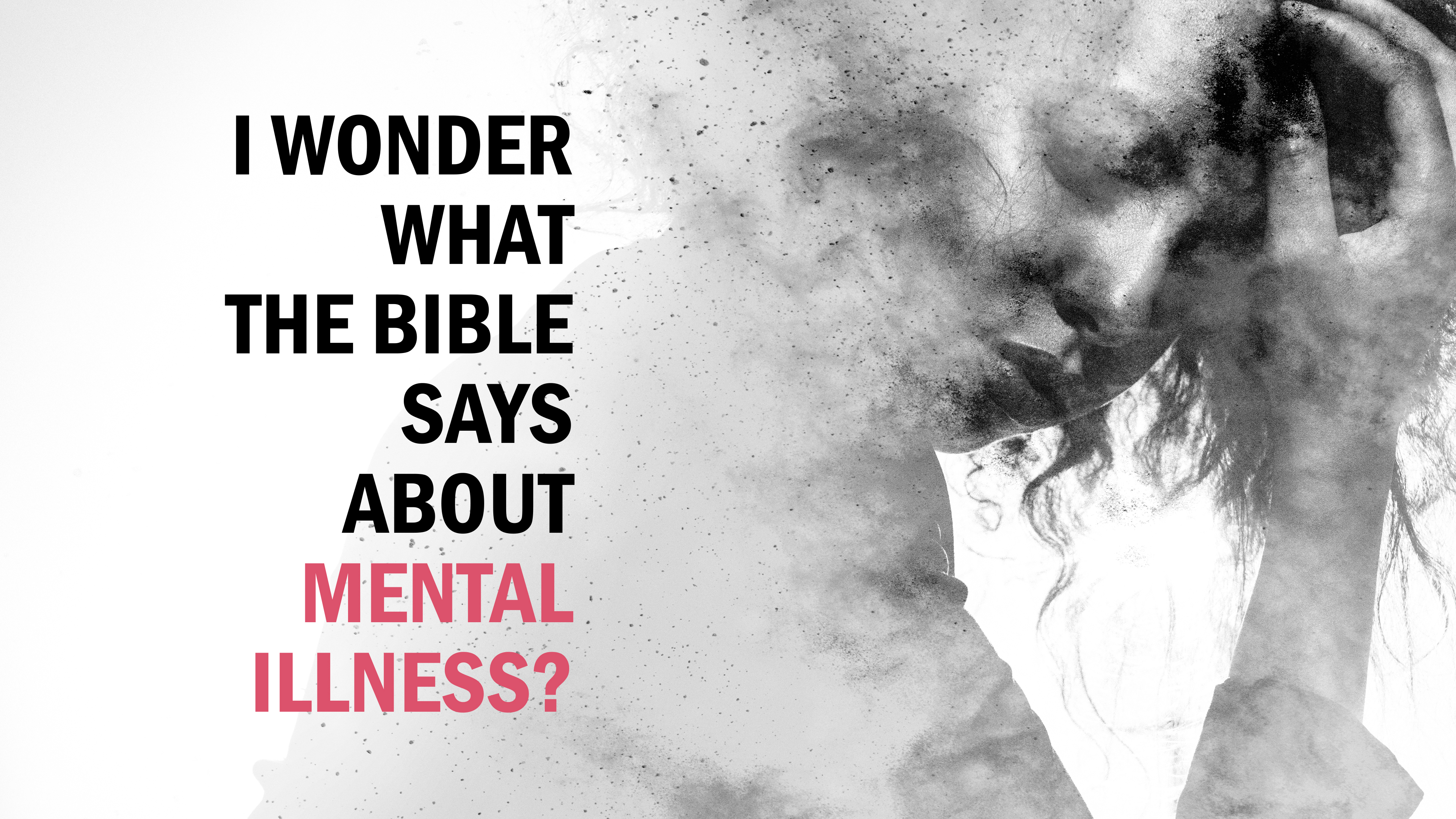 I Wonder What the Bible Says About Mental Illness