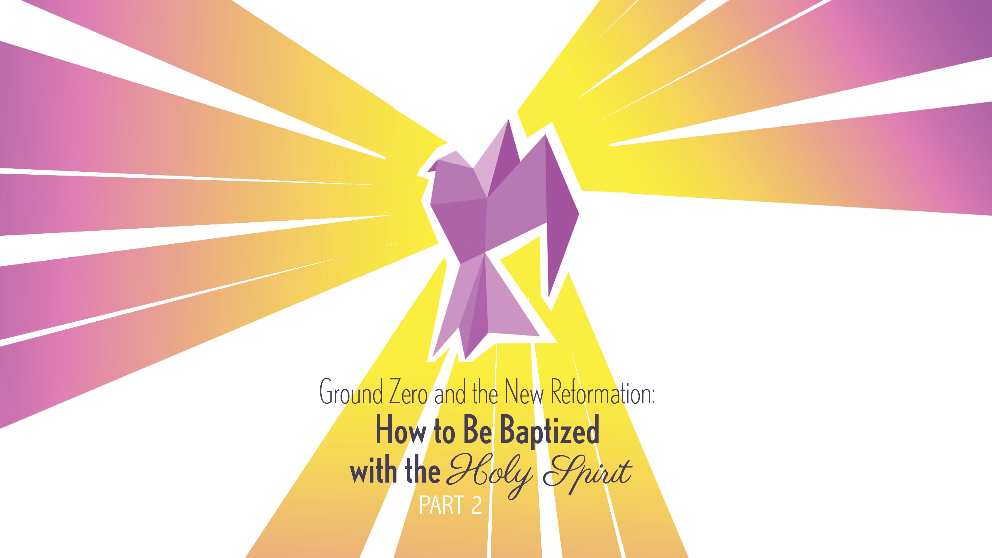 How to Be Baptized with the Holy Spirit - Part 2 | Pioneer Memorial